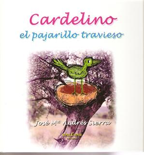 """""""Cardelino, el pajarillo travieso""""."""
